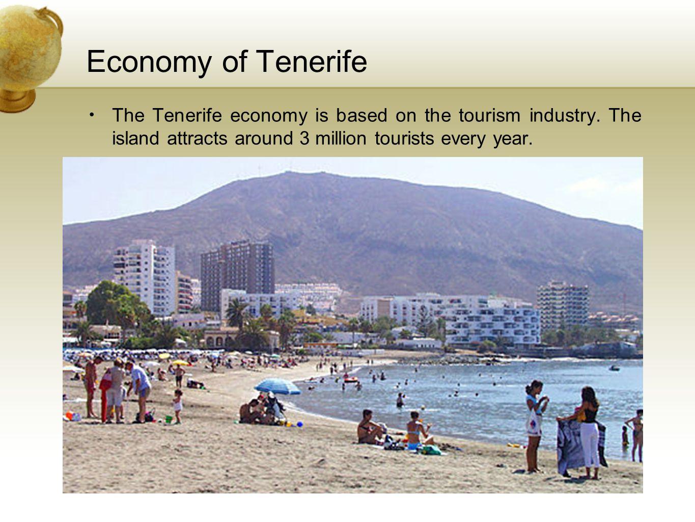 Economy of Tenerife The Tenerife economy is based on the tourism industry.
