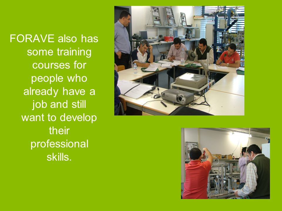 FORAVE also has some training courses for people who already have a job and still want to develop their professional skills.