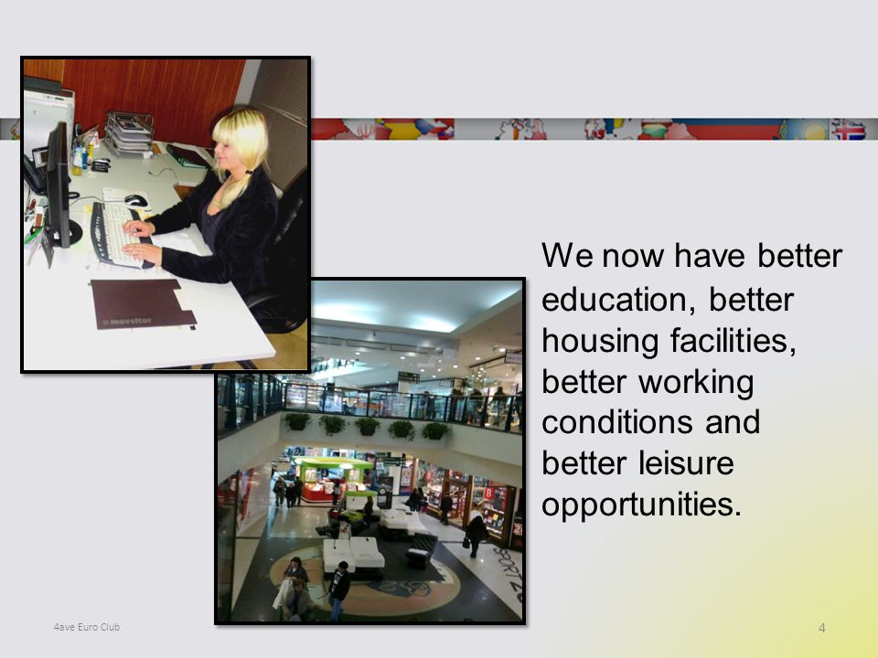 We now have better education, better housing facilities, better working conditions and better leisure opportunities.