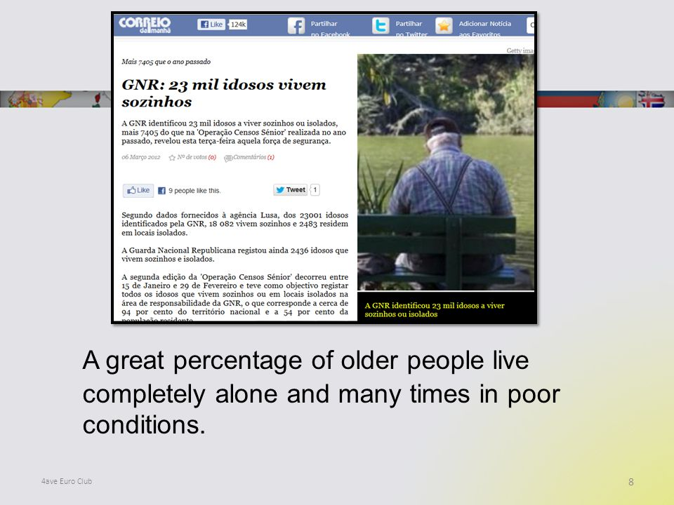 A great percentage of older people live completely alone and many times in poor conditions.