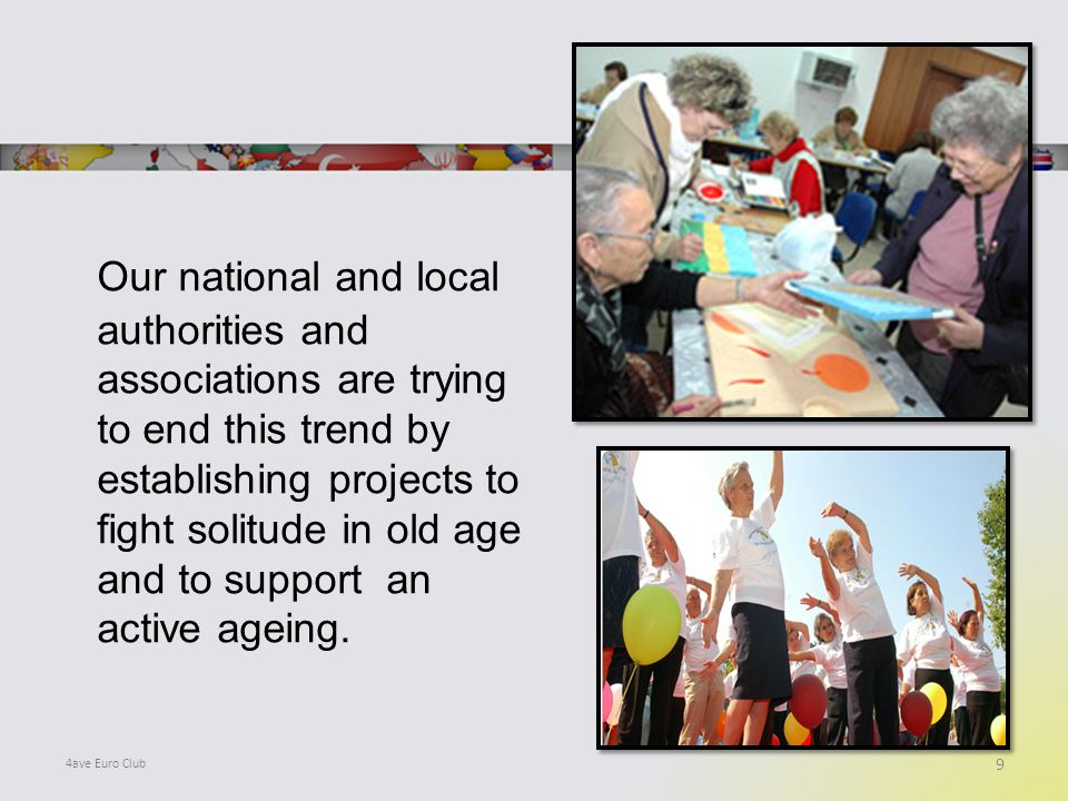 Our national and local authorities and associations are trying to end this trend by establishing projects to fight solitude in old age and to support