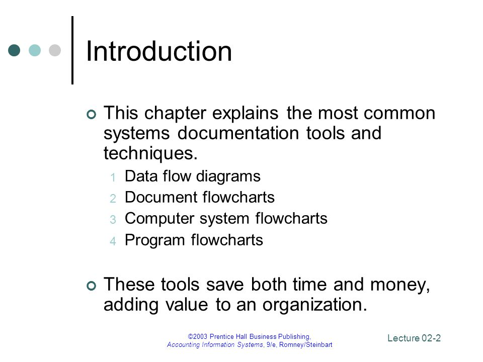 Lecture 02-2 ©2003 Prentice Hall Business Publishing, Accounting Information Systems, 9/e, Romney/Steinbart Introduction This chapter explains the mos