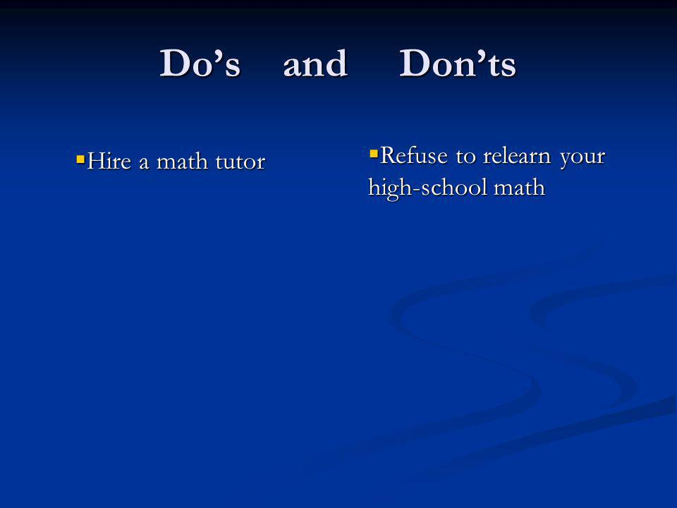 Do's and Don'ts set aside a certain number of hours to attempt an assignment set aside a certain number of hours to attempt an assignment schedule your own time for optimum learning schedule your own time for optimum learning try to get every assignment question even if it kills you try to get every assignment question even if it kills you go to every single lecture even if it kills you go to every single lecture even if it kills you