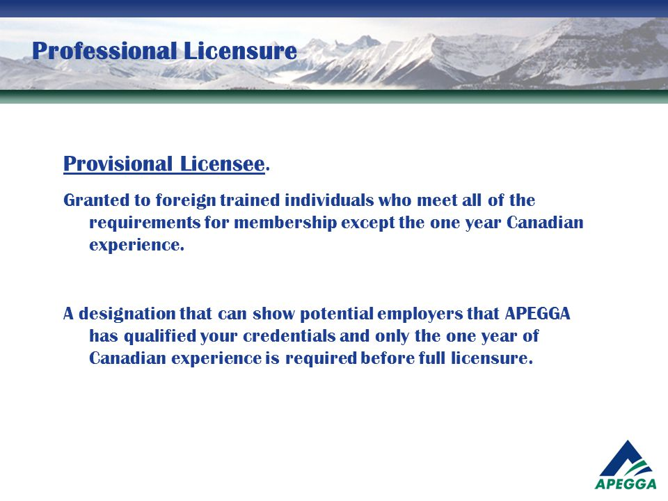 Professional Licensure Provisional Licensee. Granted to foreign trained individuals who meet all of the requirements for membership except the one yea