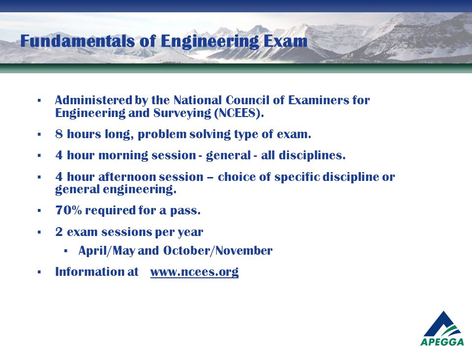 Fundamentals of Engineering Exam  Administered by the National Council of Examiners for Engineering and Surveying (NCEES).  8 hours long, problem so