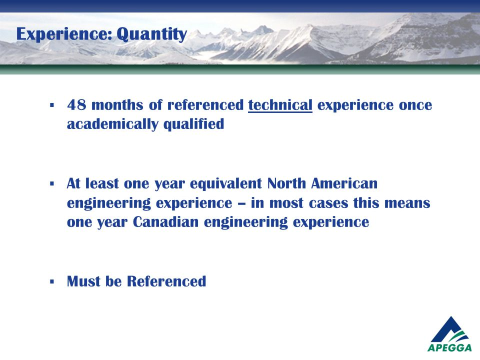 Experience: Quantity  48 months of referenced technical experience once academically qualified  At least one year equivalent North American engineer