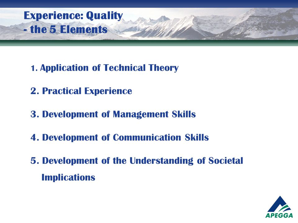 Experience: Quality - the 5 Elements 1. Application of Technical Theory 2. Practical Experience 3. Development of Management Skills 4. Development of