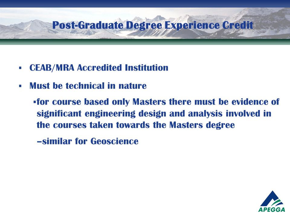 Post-Graduate Degree Experience Credit  CEAB/MRA Accredited Institution  Must be technical in nature  for course based only Masters there must be e