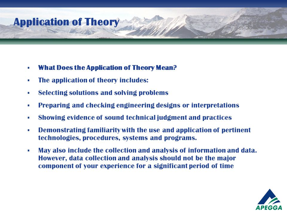 Application of Theory  What Does the Application of Theory Mean?  The application of theory includes:  Selecting solutions and solving problems  P