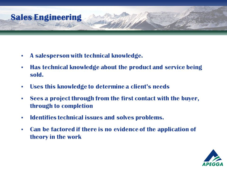 Sales Engineering  A salesperson with technical knowledge.  Has technical knowledge about the product and service being sold.  Uses this knowledge