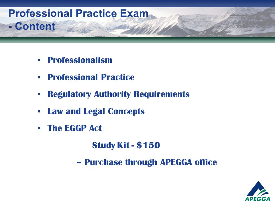 Professional Practice Exam - Content  Professionalism  Professional Practice  Regulatory Authority Requirements  Law and Legal Concepts  The EGGP