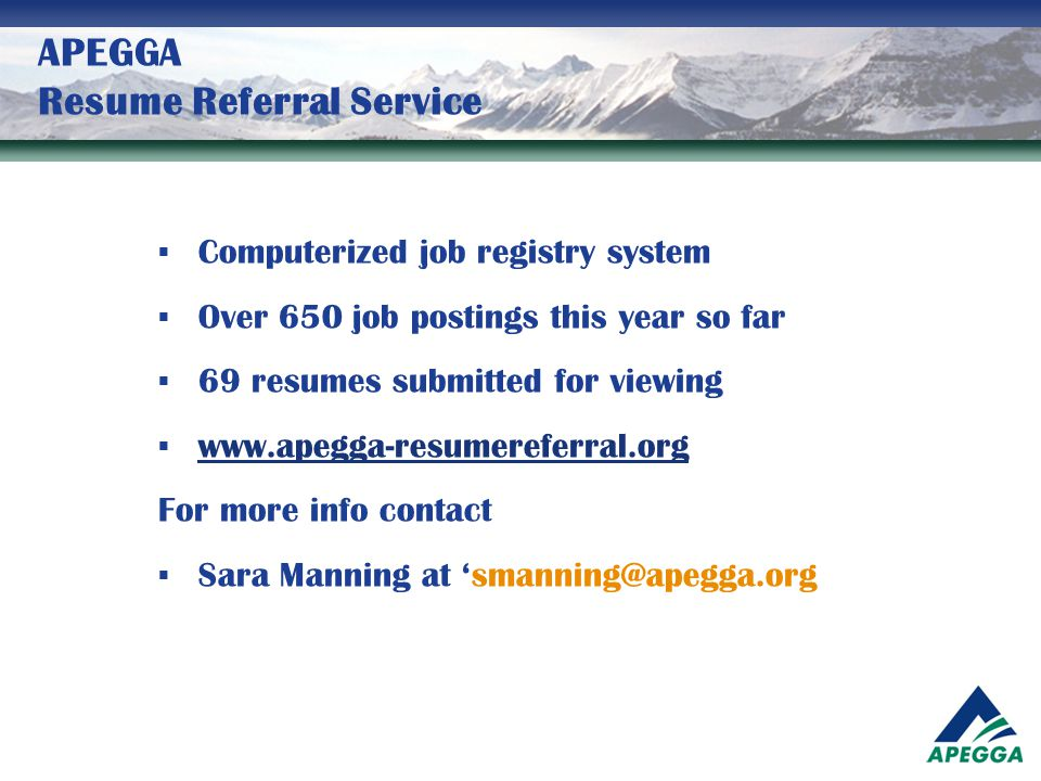 APEGGA Resume Referral Service  Computerized job registry system  Over 650 job postings this year so far  69 resumes submitted for viewing  www.ap