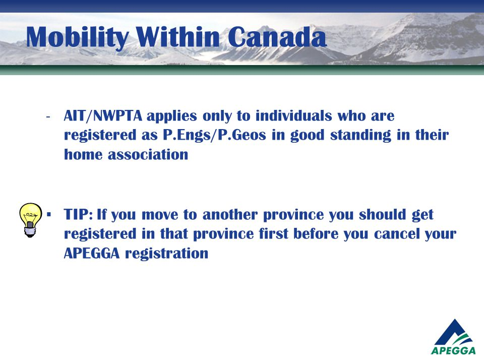 Mobility Within Canada - AIT/NWPTA applies only to individuals who are registered as P.Engs/P.Geos in good standing in their home association  TIP: I