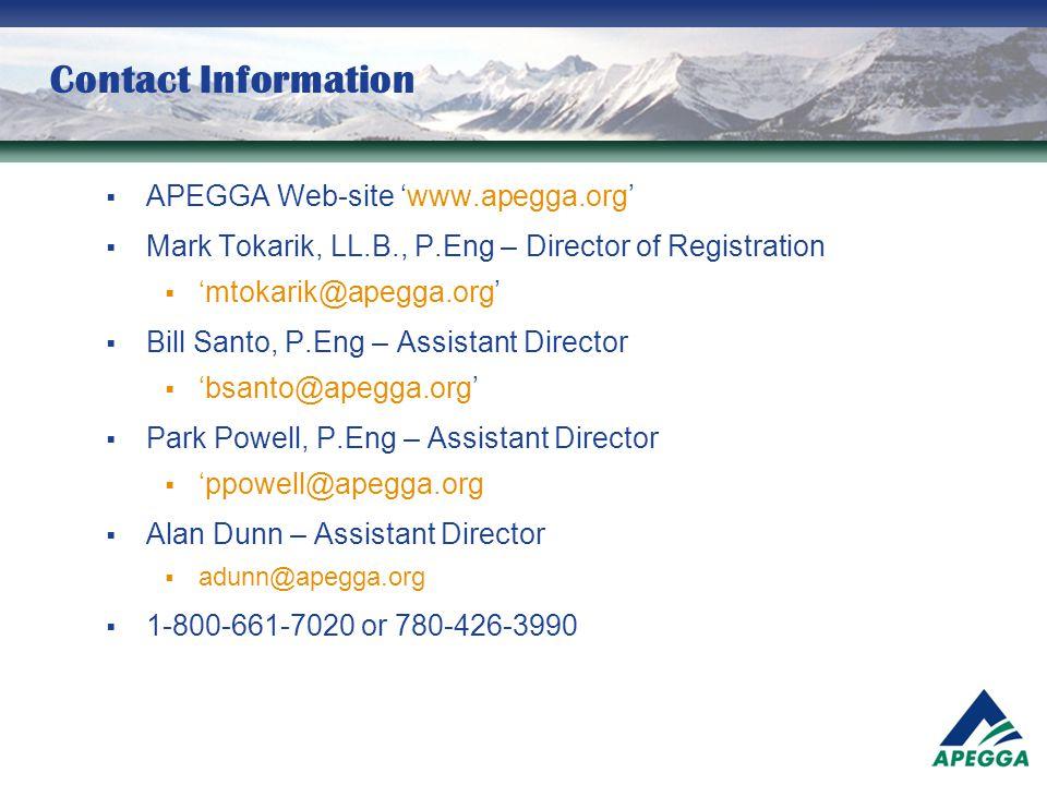 Contact Information  APEGGA Web-site 'www.apegga.org'  Mark Tokarik, LL.B., P.Eng – Director of Registration  'mtokarik@apegga.org'  Bill Santo, P