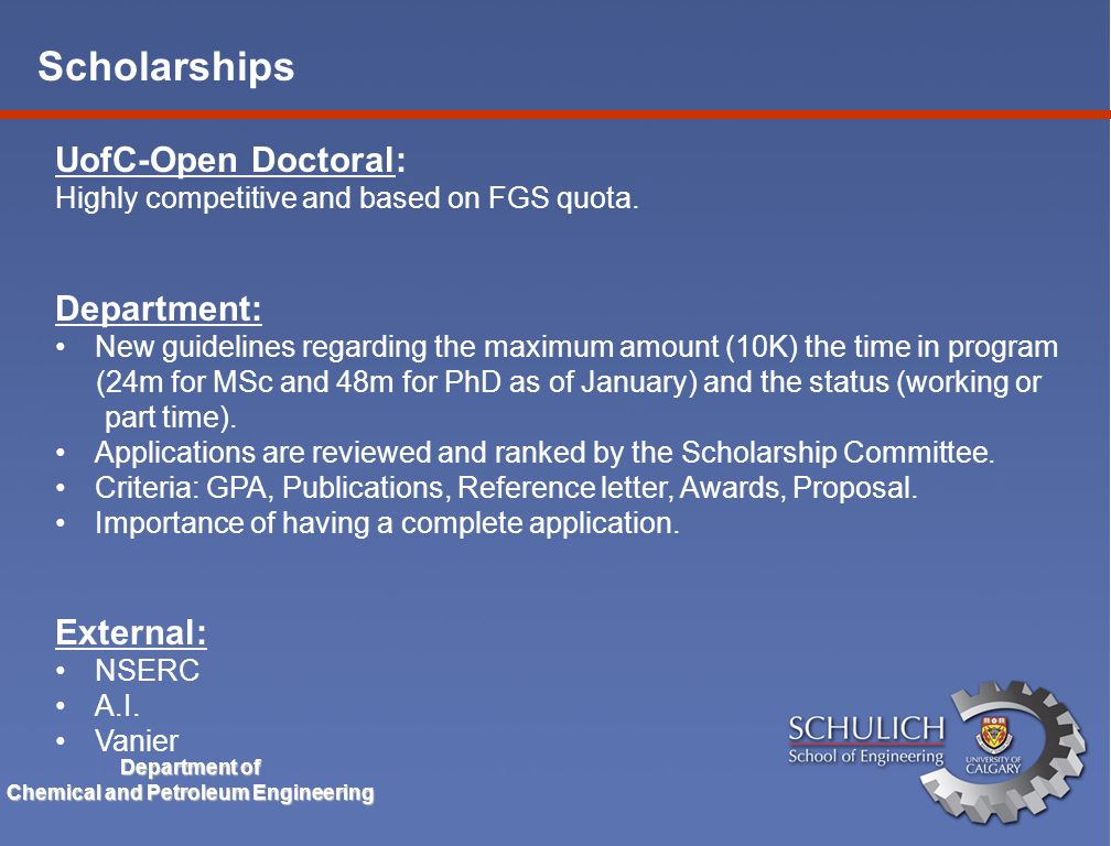 Scholarships Department of Chemical and Petroleum Engineering UofC-Open Doctoral: Highly competitive and based on FGS quota.