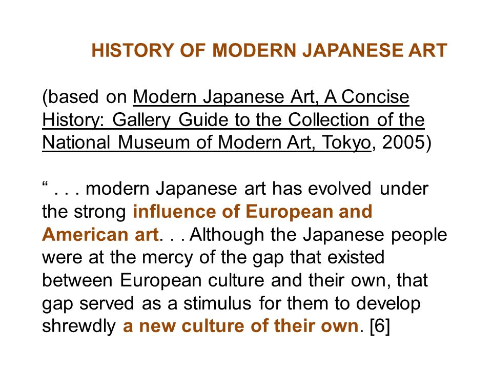 HISTORY OF MODERN JAPANESE ART (based on Modern Japanese Art, A Concise History: Gallery Guide to the Collection of the National Museum of Modern Art, Tokyo, 2005) ...