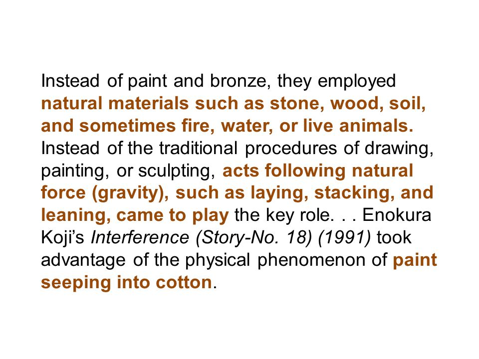 Instead of paint and bronze, they employed natural materials such as stone, wood, soil, and sometimes fire, water, or live animals.