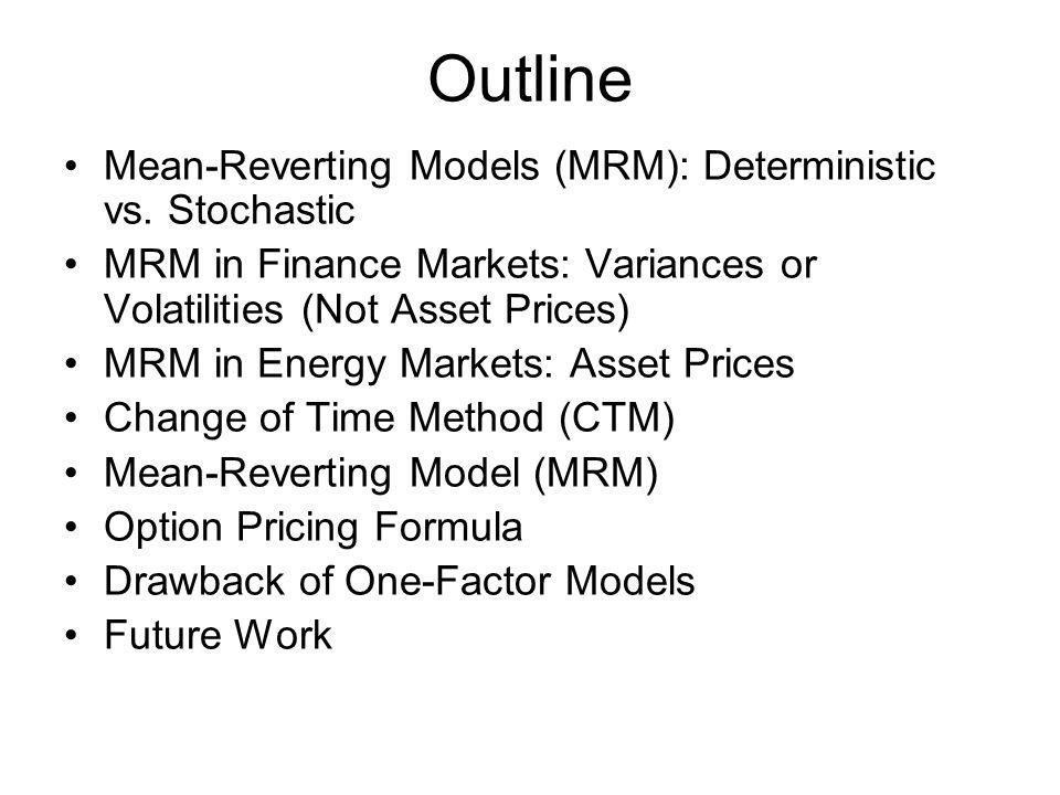 Outline Mean-Reverting Models (MRM): Deterministic vs.