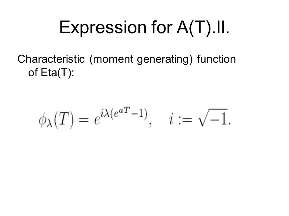 Expression for A(T).II. Characteristic (moment generating) function of Eta(T):