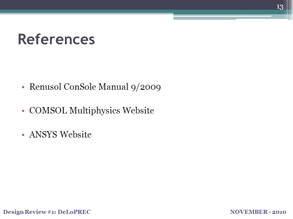 NOVEMBER - 2010Design Review #1: DeLoPREC References Renusol ConSole Manual 9/2009 COMSOL Multiphysics Website ANSYS Website 13