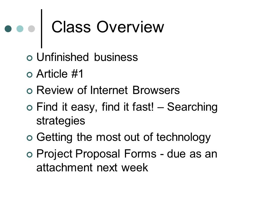 Class Overview Unfinished business Article #1 Review of Internet Browsers Find it easy, find it fast.