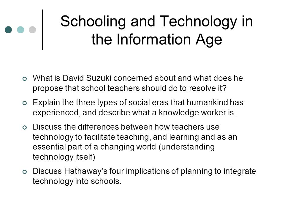 Schooling and Technology in the Information Age What is David Suzuki concerned about and what does he propose that school teachers should do to resolve it.