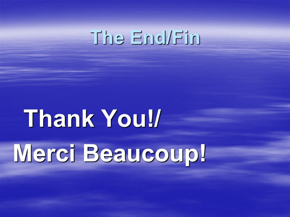 The End/Fin Thank You!/ Thank You!/ Merci Beaucoup!
