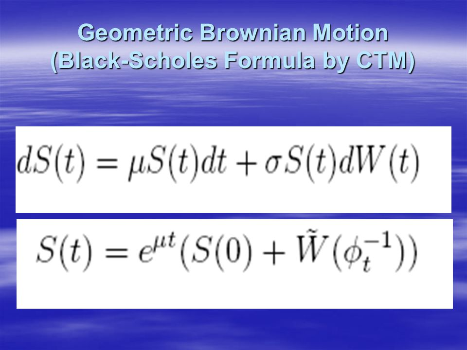 Geometric Brownian Motion (Black-Scholes Formula by CTM)