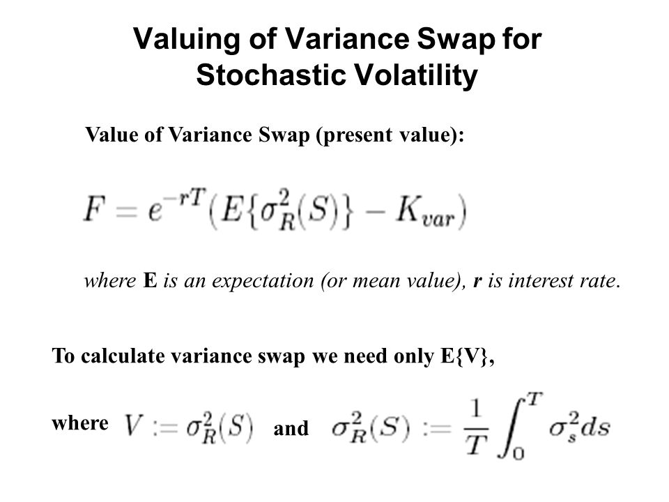 Valuing of Variance Swap for Stochastic Volatility Value of Variance Swap (present value): where E is an expectation (or mean value), r is interest rate.