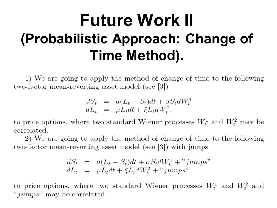 Future Work II (Probabilistic Approach: Change of Time Method).