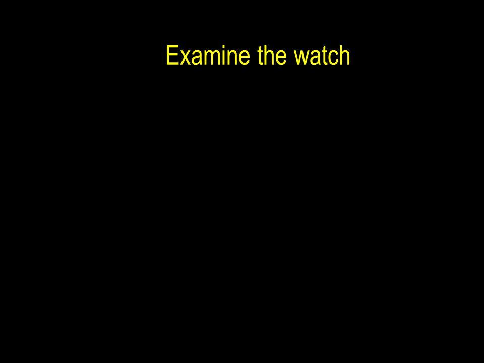 Examine the watch