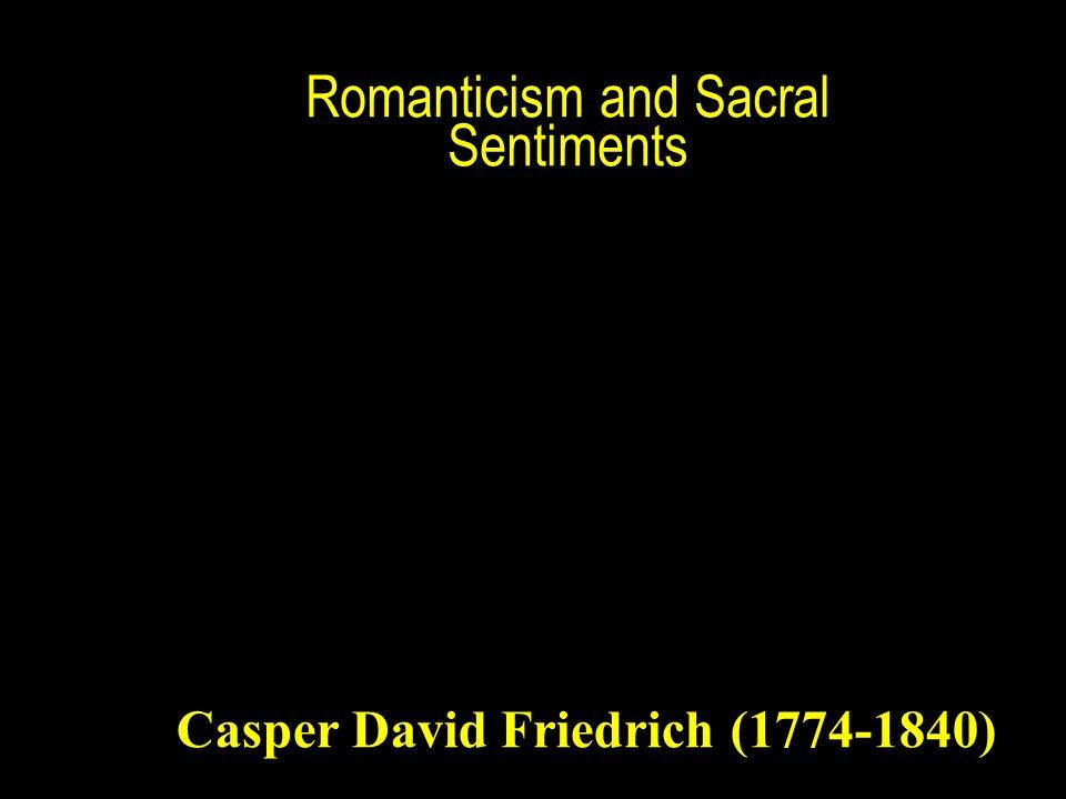 Casper David Friedrich (1774-1840) Romanticism and Sacral Sentiments