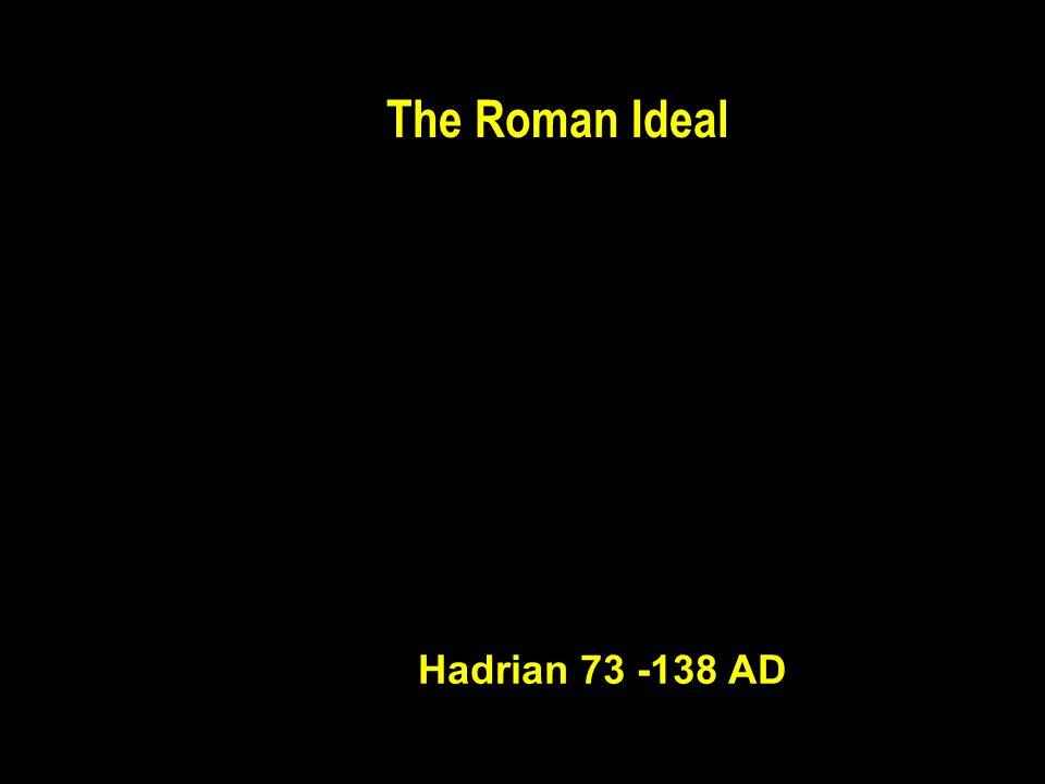 The Roman Ideal Hadrian 73 -138 AD
