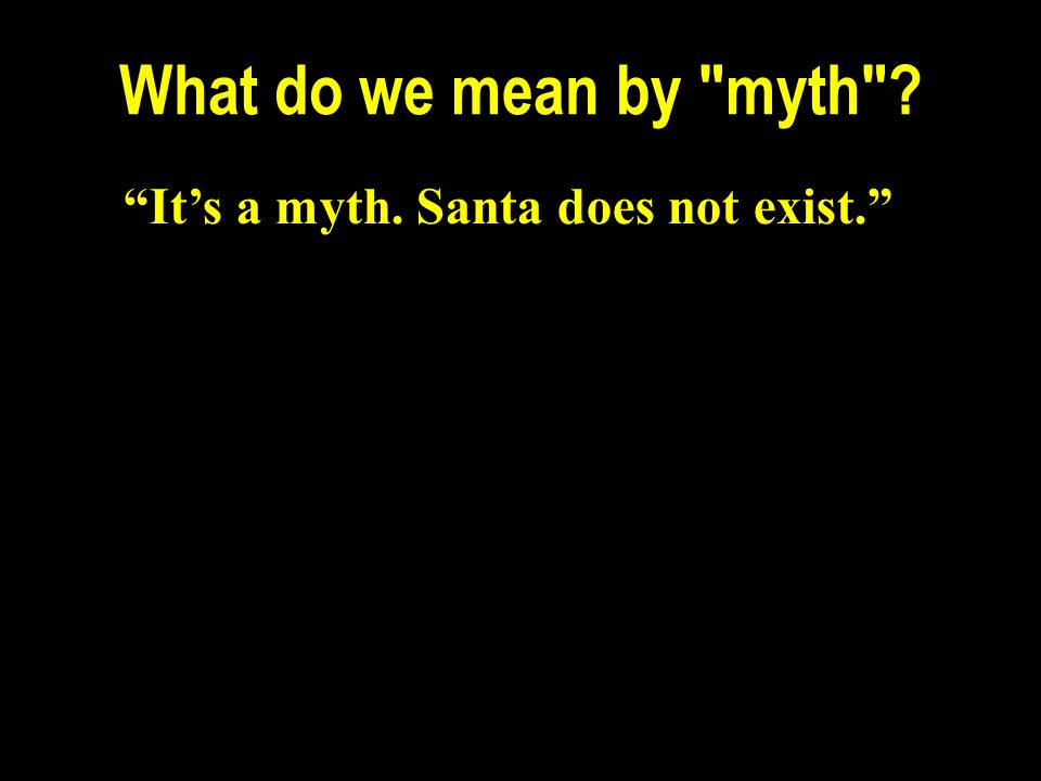 What do we mean by myth It's a myth. Santa does not exist.