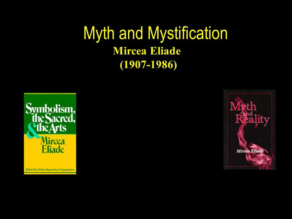 Myth and Mystification Mircea Eliade (1907-1986)