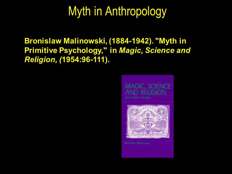 Myth in Anthropology Bronislaw Malinowski, (1884-1942).