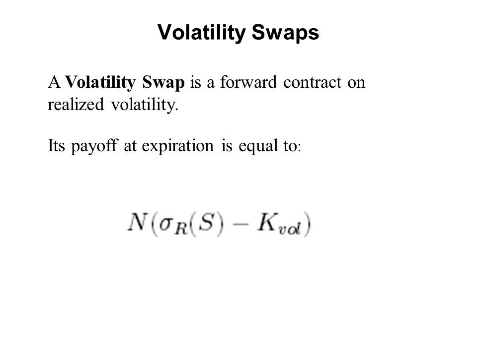 Volatility Swaps A Volatility Swap is a forward contract on realized volatility.