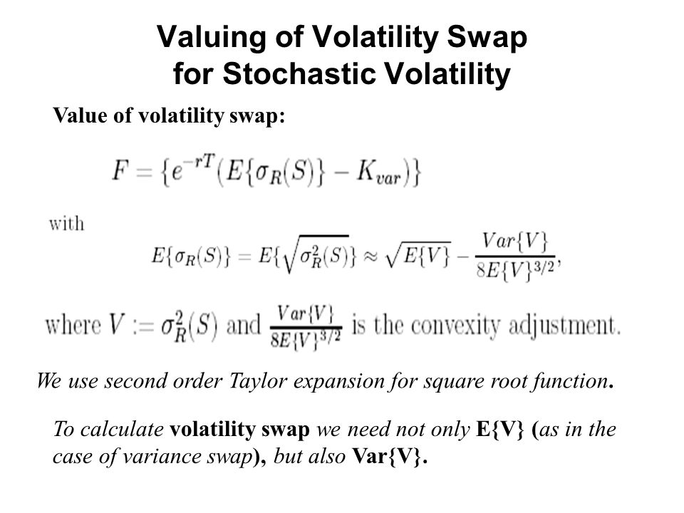 Valuing of Volatility Swap for Stochastic Volatility Value of volatility swap: To calculate volatility swap we need not only E{V} (as in the case of variance swap), but also Var{V}.