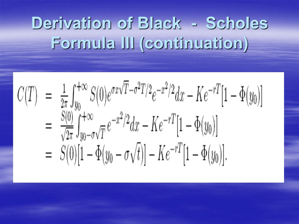 Derivation of Black - Scholes Formula III (continuation)