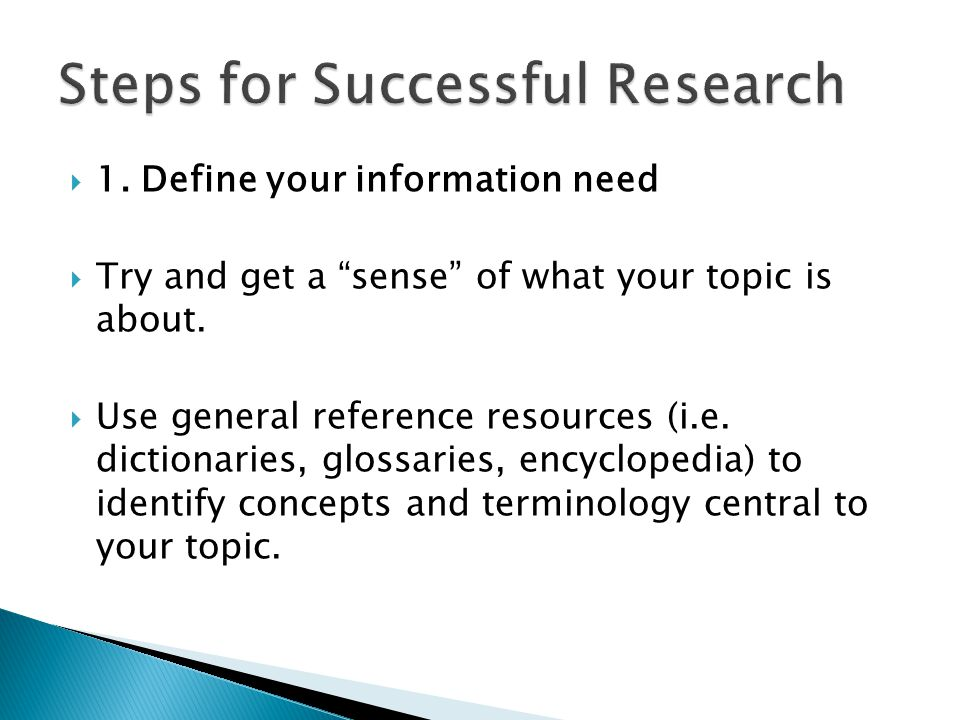  1.Define your information need  Try and get a sense of what your topic is about.