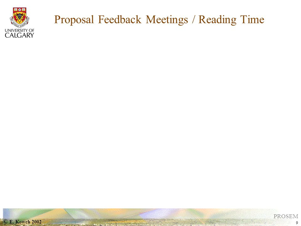 © E. Kowch 2002 9 PROSEM Proposal Feedback Meetings / Reading Time