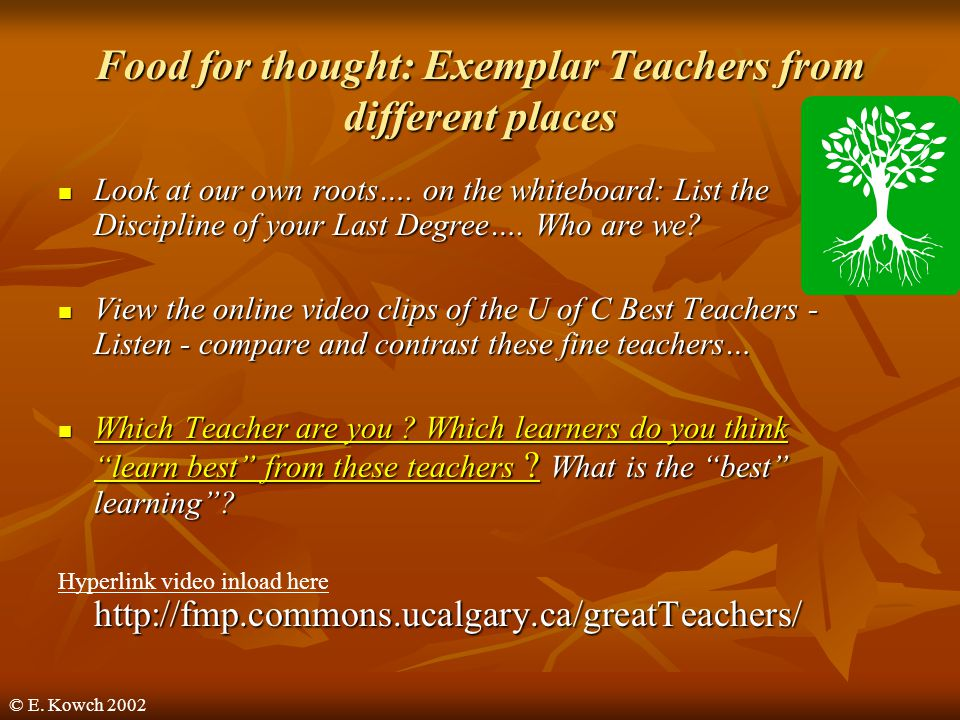 © E. Kowch 2002 Food for thought: Exemplar Teachers from different places Look at our own roots…. on the whiteboard: List the Discipline of your Last
