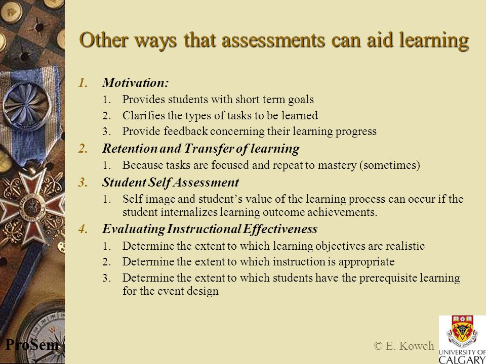© E. Kowch ProSem Other ways that assessments can aid learning 1.Motivation: 1.