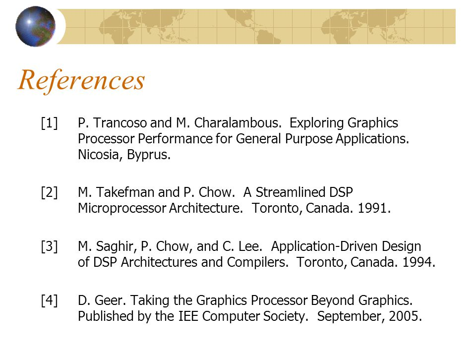 References [1]P. Trancoso and M. Charalambous. Exploring Graphics Processor Performance for General Purpose Applications. Nicosia, Byprus. [2] M. Take