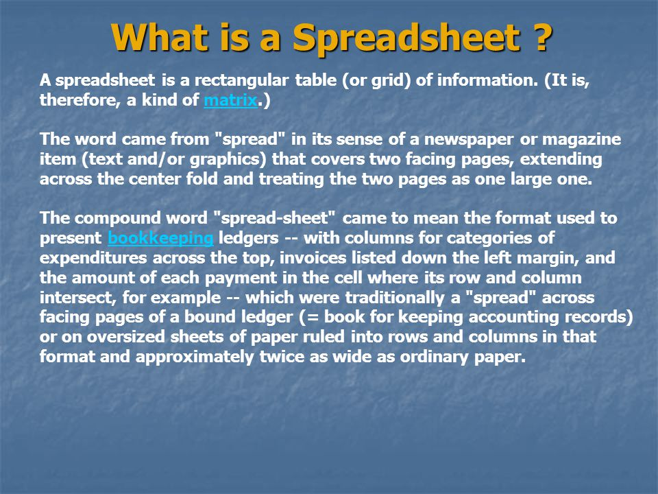 What is a Spreadsheet .A spreadsheet is a rectangular table (or grid) of information.