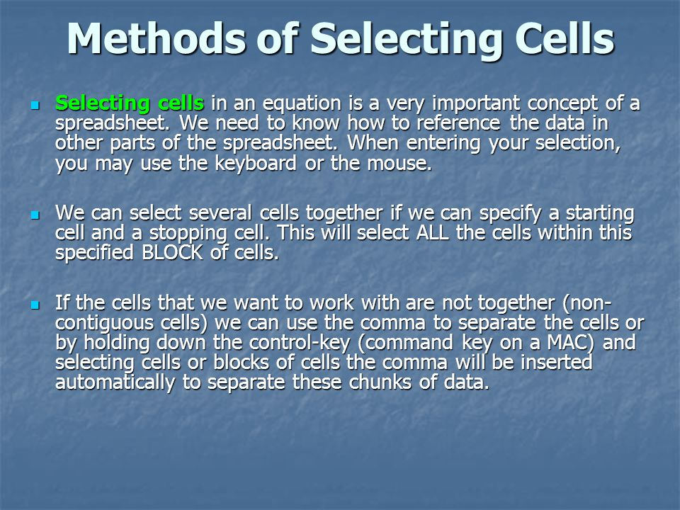 Methods of Selecting Cells Selecting cells in an equation is a very important concept of a spreadsheet.