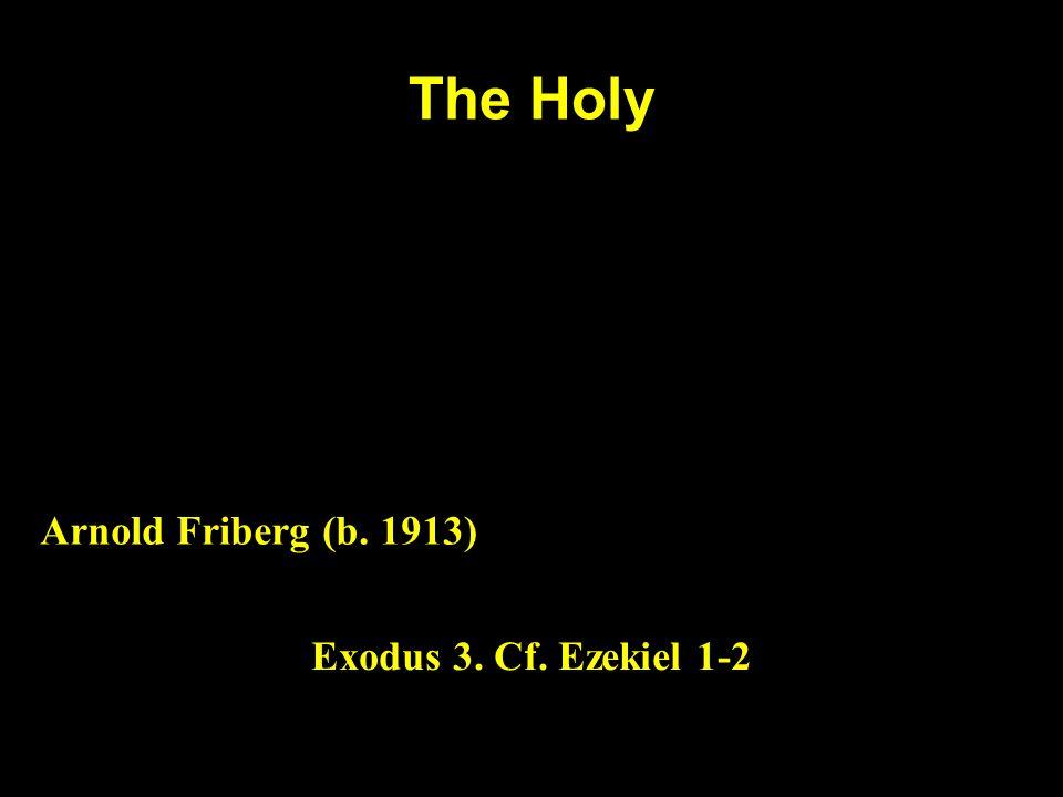 The Holy Arnold Friberg (b. 1913) Exodus 3. Cf. Ezekiel 1-2