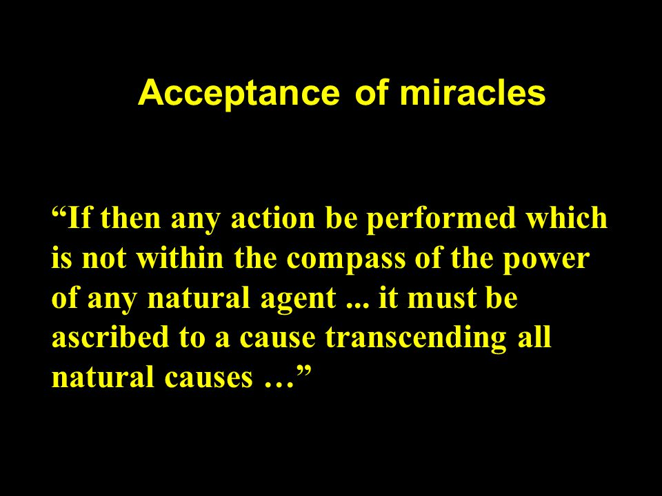 "Acceptance of miracles ""If then any action be performed which is not within the compass of the power of any natural agent... it must be ascribed to a"