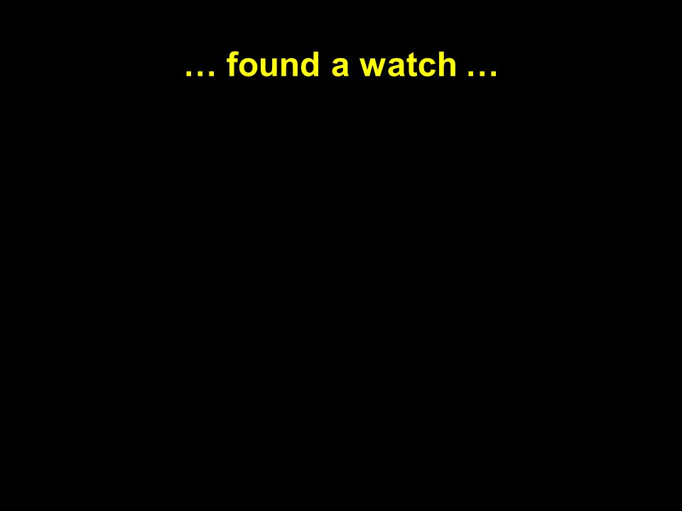 … found a watch …