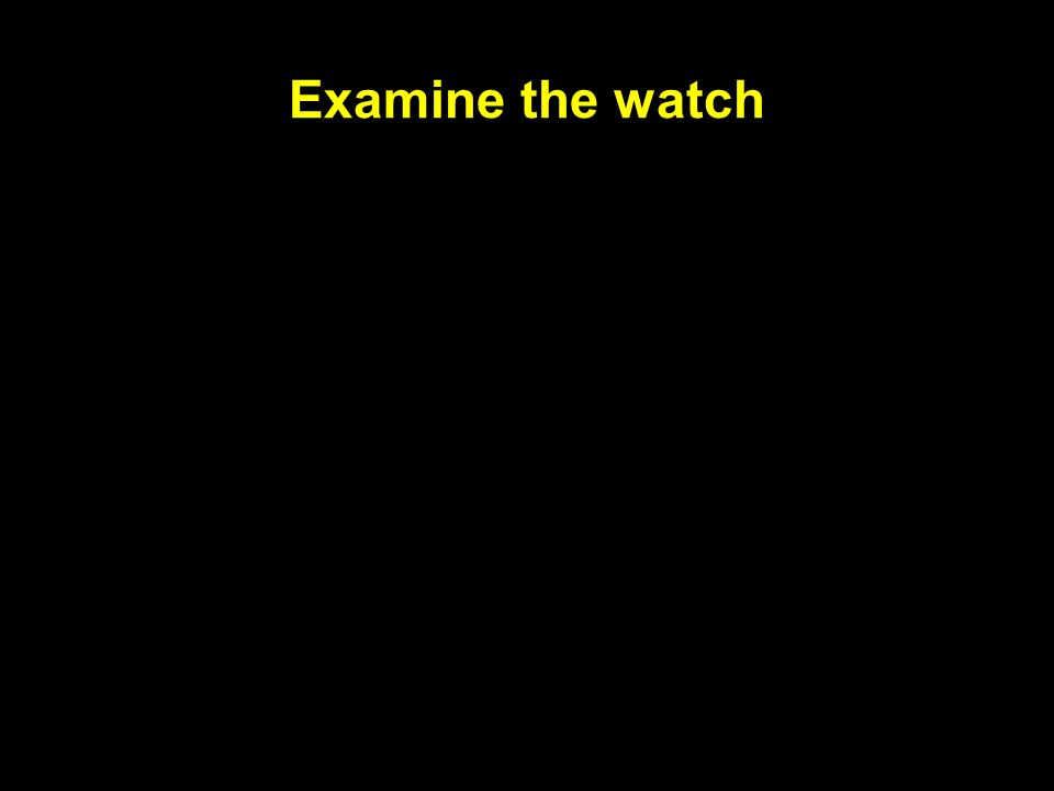 Examine the watch
